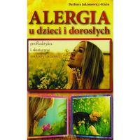 Książki medyczne, Alergia u dzieci i dorosłych - Barbara Jakimowicz-Klein (opr. broszurowa)