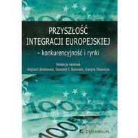 Książki o biznesie i ekonomii, Przyszłość integracji europejskiej konkurencyjność i rynki (opr. miękka)