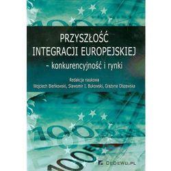 Przyszłość integracji europejskiej konkurencyjność i rynki (opr. miękka)