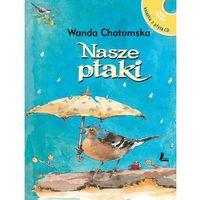 Książki dla dzieci, Nasze ptaki. Wyd. 3 + CD z głosami ptaków - Wanda Chotomska (opr. twarda)