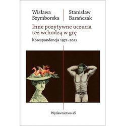 Inne pozytywne uczucia też wchodzą w grę. Korespondencja 1972-2011 - Wisława Szymborska, Stanisław Barańczak