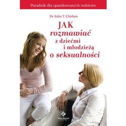 Jak rozmawiać z dziećmi i młodzieżą o seksualności - NAJTANIEJ! (opr. miękka)