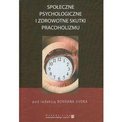 Społeczne psychologiczne i zdrowotne skutki pracoholizmu (opr. twarda)