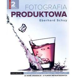 Fotografia produktow. Od przedmiotu do martwej natury (opr. miękka)