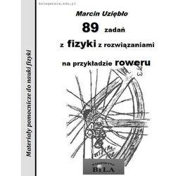89 zadań z fizyki z rozwiązaniami na przykładzie roweru. (opr. miękka)