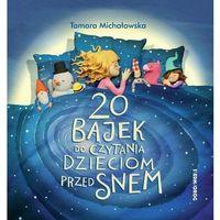 Książki dla dzieci, 20 bajek do czytania dzieciom przed snem - tamara michałowska (opr. twarda)