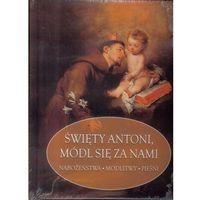 Książki religijne, Święty Antoni Padewski, módl się za nami (opr. twarda)