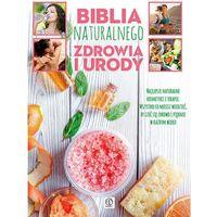Książki medyczne, Biblia naturalnego zdrowia i urody - Opracowanie zbiorowe (opr. twarda)