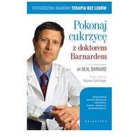 Książki medyczne, Pokonaj cukrzycę z doktorem barnardem (opr. broszurowa)