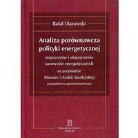 Książki o biznesie i ekonomii, Analiza porównawcza polityki energetycznej importerów i eksporterów surowców energetycznych na przykładzie Niemiec i Arabii Saudyjskiej