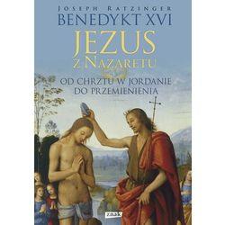 Jezus z Nazaretu. Od chrztu w Jordanie do Przemienienia (opr. twarda)