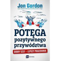 E-booki, Potęga pozytywnego przywództwa. Dobry szef - lepszy pracownik - Jon Gordon (MOBI)