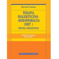 Książki medyczne, Terapia dialektyczno-behawioralna (DBT). Trening umiejętności Materiały i ćwiczenia dla pacjentów (opr. miękka)