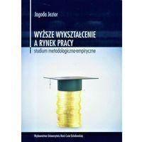 Biblioteka biznesu, Wyższe wykształcenie a rynek pracy Studium metodologiczno-empiryczne - Jagoda Jezior (opr. miękka)