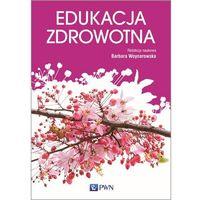 Pedagogika, Edukacja zdrowotna. Podstawy teoretyczne Metodyka Praktyka - Barbara Woynarowska (opr. miękka)