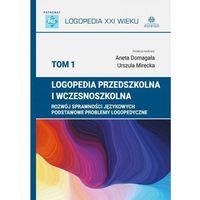 Książki dla dzieci, Logopedia przedszkolna i wczesnoszkolna. tom 1. rozwój sprawności językowych, podstawowe problemy logopedyczne (opr. twarda)