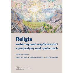 RELIGIA WOBEC WYZWAŃ WSPÓŁCZESNOŚCI Z PERSPEKTYWY NAUK SPOŁECZNYCH (opr. miękka)