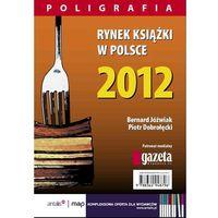 E-booki, Rynek książki w Polsce 2012. Poligrafia - Piotr Dobrołęcki, Bernard Jóźwiak