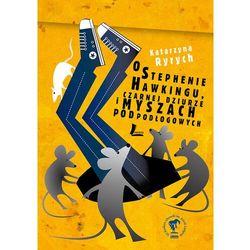 O Stephenie Hawkingu, czarnej dziurze i myszach podłogowych - Katarzyna Ryrych - ebook