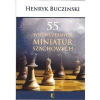 Hobby i poradniki, 55 Współczesnych miniatur szachowych - Henryk Bucziński (opr. broszurowa)