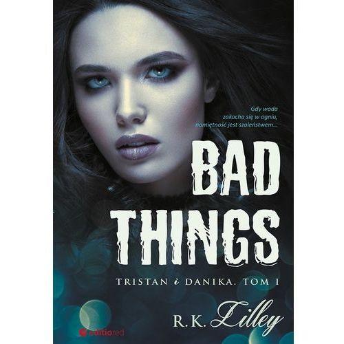 Literatura kobieca, obyczajowa, romanse, Bad Things. Tom I. Tristan i Danika. (opr. miękka)