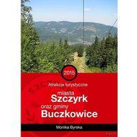 Przewodniki turystyczne, Atrakcje turystyczne miasta Szczyrk i gminy Buczkowice - Monika Byrska - ebook