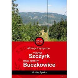 Atrakcje turystyczne miasta Szczyrk i gminy Buczkowice - Monika Byrska - ebook