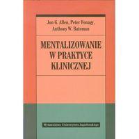 Książki o zdrowiu, medycynie i urodzie, Mentalizowanie w praktyce klinicznej (opr. broszurowa)