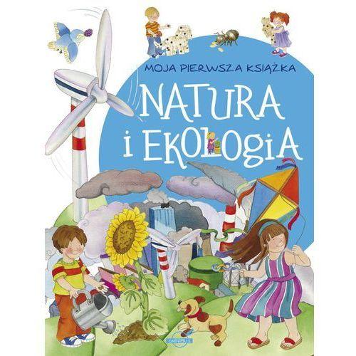 Książki dla dzieci, Moja pierwsza książka Natura i ekologia - Praca zbiorowa (opr. twarda)