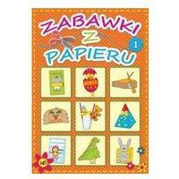 Książki dla dzieci, Zabawki z papieru 1 (opr. broszurowa)