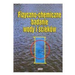 Fizyczno-chemiczne badanie wody i ścieków (opr. miękka)