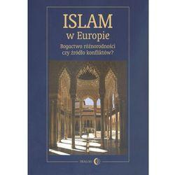 Islam w Europie. Bogactwo różnorodności czy źródło konfliktów (opr. miękka)