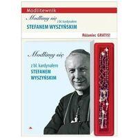 Książki religijne, Modlimy się z bł. kardynałem Stefanem Wyszyńskim + różaniec gratis (opr. miękka)