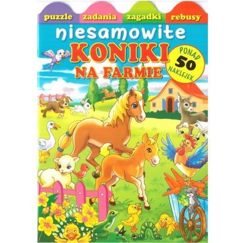 Książki dla dzieci, Niesamowite koniki na farmie (opr. broszurowa)