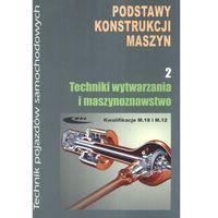 Książki o motoryzacji, Podstawy konstrukcji maszyn część 2 Techniki wytwarzania i maszynoznawstwo (opr. kartonowa)