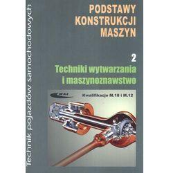 Podstawy konstrukcji maszyn część 2 Techniki wytwarzania i maszynoznawstwo (opr. kartonowa)