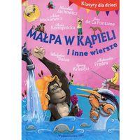Książki dla dzieci, Klasycy dla dzieci Małpa w kąpieli i inne wiersze - Ibis. DARMOWA DOSTAWA DO KIOSKU RUCHU OD 24,99ZŁ (opr. twarda)