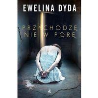E-booki, Przychodzę nie w porę - Ewelina Dyda (MOBI)