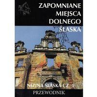 Przewodniki turystyczne, Zapomniane miejsca Dolnego Śląska Nizina śląska Część 1 + zakładka do książki GRATIS (opr. broszurowa)