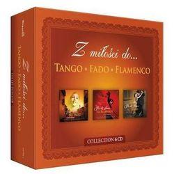 Różni Wykonawcy - Z MIŁOŚCI DO TANGO, FADO, FLAMENCO - BOX 6CD
