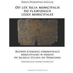 Od lex Iulia municipalis do flawijskich leges municipales [Twarowska-Antczak Emilia]