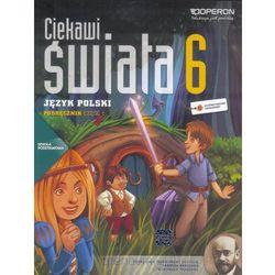 Język Polski. Ciekawi Świata. Podręcznik. Klasa 6 Część 1. Szkoła Podstawowa (opr. miękka)