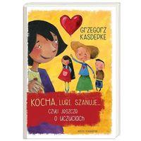 Książki dla dzieci, KOCHA LUBI SZANUJE CZYLI JESZCZE O UCZUCIACH TW (opr. twarda)