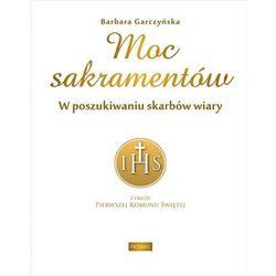 Moc sakramentów. w poszukiwaniu skarbów wiary (opr. miękka)