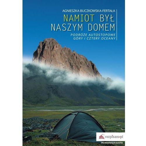 Powieści, Namiot był naszym domem - Agnieszka Buczkowska-Fertała (opr. miękka)