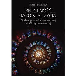Religijność jako styl życia Studium przypadku młodzieżowej wspólnoty protestanckiej (opr. miękka)