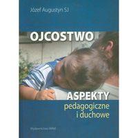 Pedagogika, Ojcostwo. Aspekty pedagogiczne i duchowe (opr. miękka)
