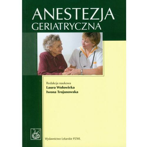 Książki medyczne, ANESTEZJA GERIATRYCZNA (opr. miękka)