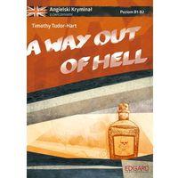 Książki do nauki języka, A way out of hell Angielski kryminał z ćwiczeniami - Timothy Tudor-Hart (opr. miękka)