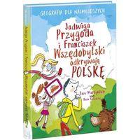 Książki dla dzieci, FRANCISZEK WSZĘDOBYLSKI I JADWIGA POGODA ODKRYWAJĄ POLSKĘ - EWA MARTYNKIEN (opr. twarda)